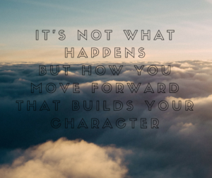 It's Not What happens but how you move forward